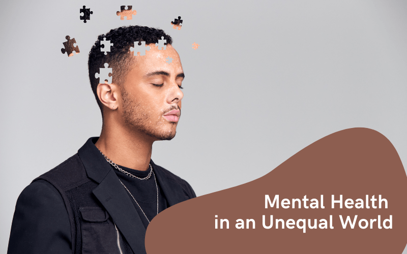 Mental Health In An Unequal World!