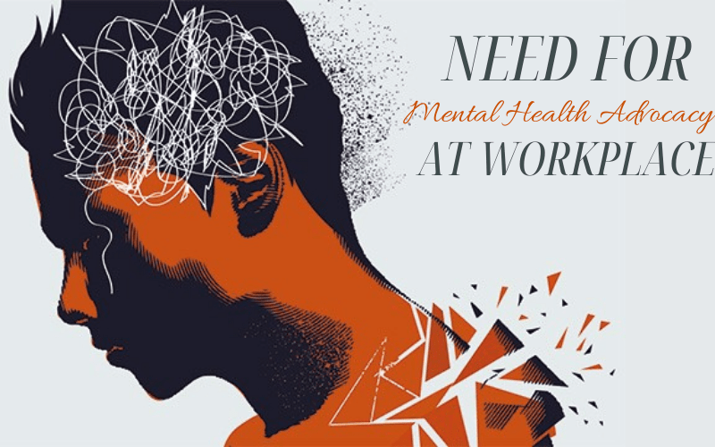 The Need for Mental Health Advocacy At Workplace!